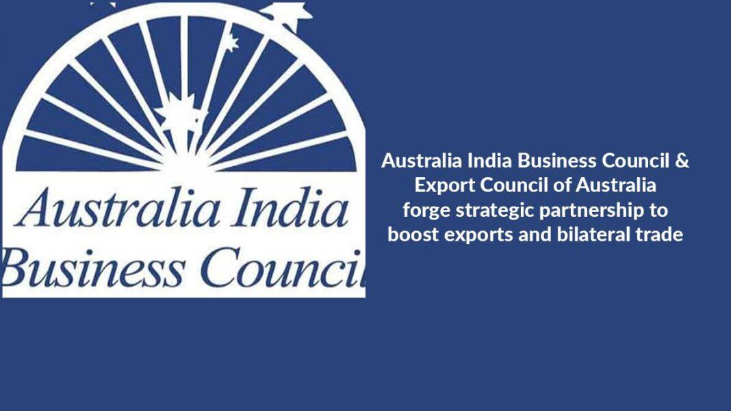 Australia India Business Council & Export Council of Australia forge strategic partnership to boost exports and bilateral trade